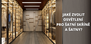 Jaké zvolit osvětlení šatní skříně a šatny? Pozor na barvu světla